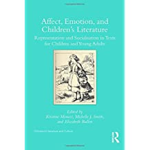 Affect, Emotion, and Children's Literature: Representation and Socialisation in Texts for Children and Young Adults (Children's Literature and Culture)
