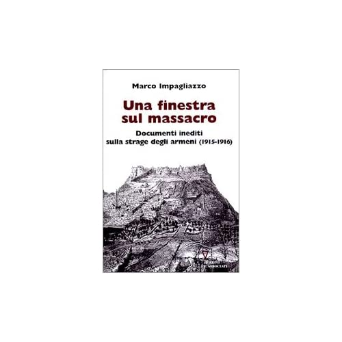 Una Finestra Sul Massacro. Documenti Inediti Sulla Strage Degli Armeni (1915-1916)