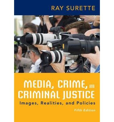 [(Media, Crime, and Criminal Justice)] [Author: Ray Surette] published on (May, 2014)