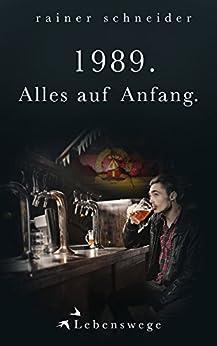 1989. Alles auf Anfang. (Lebenswege 4) (German Edition) by [Schneider, Rainer]