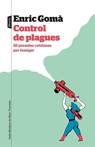 Control de plagues: 92 paraules catalanes per fulmigar. Amb dibuixos de Marc Torrent (P.VISIONS) por Enric Gomà Ribas