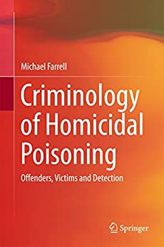 Criminology Of Homicidal Poisoning: Offenders, Victims And Detection por Michael Farrell epub