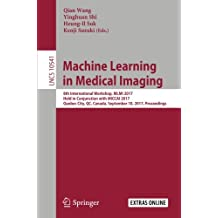 Machine Learning in Medical Imaging: 8th International Workshop, MLMI 2017, Held in Conjunction with MICCAI 2017, Quebec City, QC, Canada, September 10, 2017, Proceedings
