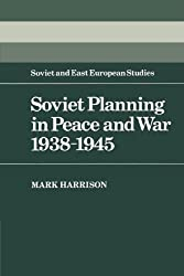 Soviet Planning in Peace and War, 1938-1945 (Cambridge Russian, Soviet and Post-Soviet Studies)