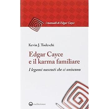 Edgar Cayce E Il Karma Familiare. I Legami Nascosti Che Ci Uniscono