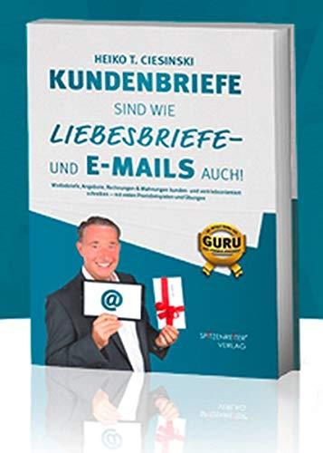 Kundenbriefe sind wie Liebesbriefe - und E-Mails auch: Werbebriefe, Angebote, Rechnungen & Mahnungen kunden- und vertriebsorientiert schreiben - mit vielen Praxisbeispielen und Übungen