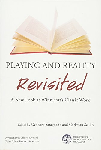 Playing and Reality Revisited: A New Look at Winnicott's Classic Work (IPA - The Psychoanalytic Ideas and Applications)
