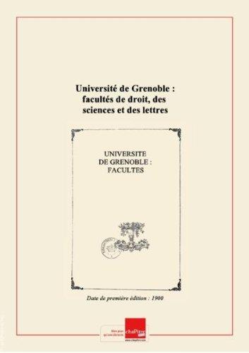Université de Grenoble : facultés de droit, des sciences et des lettres, école de médecine et de pharmacie, organisation de l'enseignement, statistique des étudiants, ressources scientifiques et matérielles [Edition de 1900]