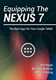 Equipping The Nexus 7: The Best Apps for Your Google Tablet (Mastering Nexus 7 Book 2)