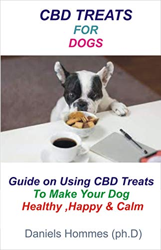 CBD TREATS FOR DOGS: Guide on making your Dog Happy,Healthy and Healed (English Edition) -