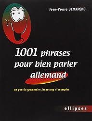 1001 Phrases pour bien parler allemand : Un peu de grammaire, beaucoup d'exemples