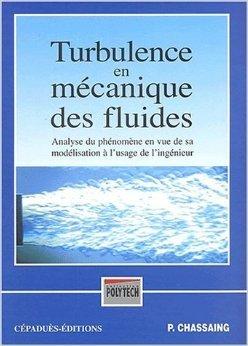 Turbulence en mcanique des fluides : analyse du phnomne en vue de sa modlisation  l'usage de l'ingnieur de Patrick Chassaing ( 2000 )