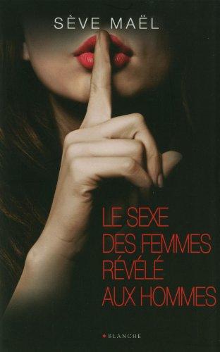 SEXE DES FEMMES REVELE AUX HOM par SEVE MAEL