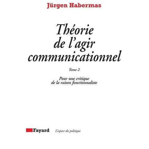 THEORIE DE L'AGIR COMMUNICATIONNEL. : Tome 2, Pour une critique de la raison fonctionnaliste