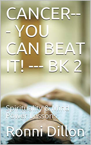CANCER--- YOU CAN BEAT IT! --- BK 2: Spirituality & Mind Power Lessons (Cancer Fighter Series) (English Edition)