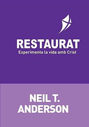 Restaurat: Experimenta la vida amb Crist (Catalan Edition) por Neil T Anderson
