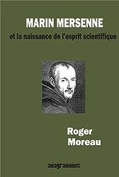 Marin Mersenne et la naissance de l'esprit scientifique