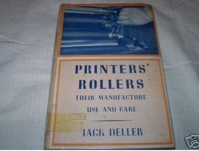 Printers' Rollers: Their Manufacture Use and Care