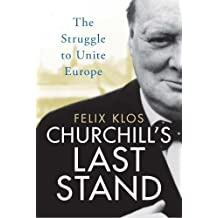 Churchill's Last Stand: The Struggle to Unite Europe