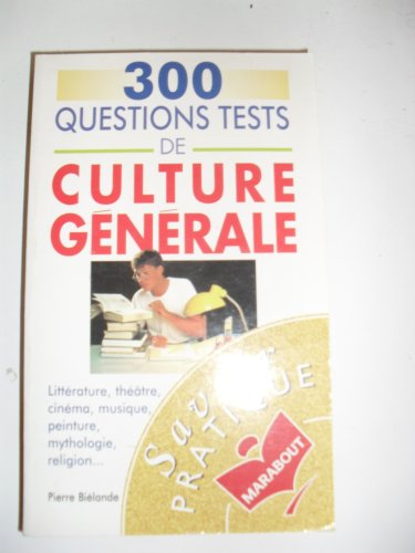 300 QUESTIONS TESTS DE CULTURE GENERALE