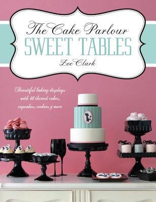 TheCake Parlour Sweet Tables by Clark, Zoe ( Author ) ON Aug-31-2012, Paperback thumbnail