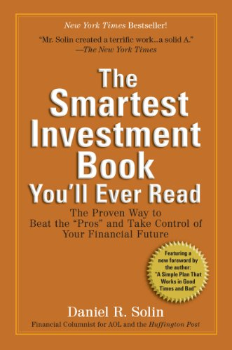The Smartest Investment Book You'll Ever Read: The Proven Way to Beat the Pros and Take Control of Your Financial Future: The Proven Way to Beat the Pros and Take Control of Your Financial Future
