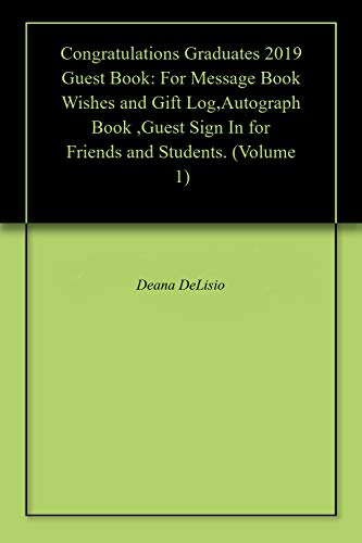 Congratulations Graduates 2019 Guest Book: For Message Book Wishes and Gift Log,Autograph Book ,Guest Sign In for Friends and Students. (Volume 1) (English Edition)