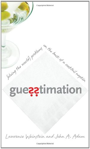 Guesstimation – Solving the World`s Problems on the Back of a Cocktail Napkin