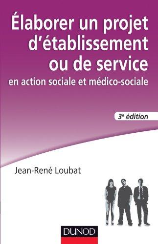 Elaborer un projet d'établissement ou de service en action sociale et médico-sociale - 3e édition par Jean-René Loubat