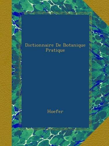 Dictionnaire De Botanique Pratique par Hoefer