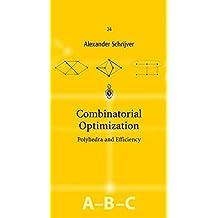 Combinatorial Optimization: Polyhedra and Efficiency (Algorithms and Combinatorics)