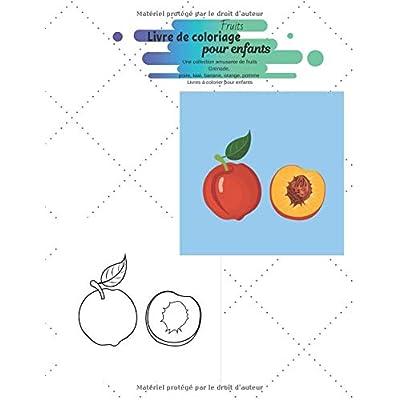 Fruits Livre de coloriage pour enfants: Une collection amusante de fruits Grenade, poire, kiwi, banane, orange, pomme Livres à colorier pour enfants