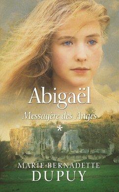 Abigaël ([1]) : Abigaël : messagère des anges. Tome 1