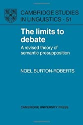 The Limits to Debate: A Revised Theory of Semantic Presupposition (Cambridge Studies in Linguistics) by Noel Burton-Roberts (2009-06-01)