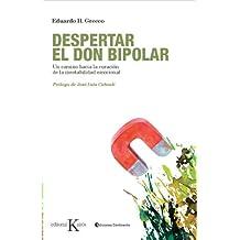 Despertar el Don Bipolar: Un Camino Hacia la Curacion de la Inestabilidad Emocional