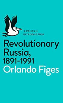 Revolutionary Russia, 1891-1991: A Pelican Introduction by [Figes, Orlando]