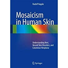 [(Mosaicism in Human Skin: Understanding Nevi, Nevoid Skin Disorders, and Cutaneous Neoplasia)] [ By (author) Rudolf Happle ] [January, 2014]
