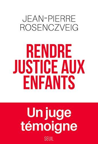 Rendre justice aux enfants - Un juge témoigne (DOCUMENTS (H.C)) par Jean-pierre Rosenczveig