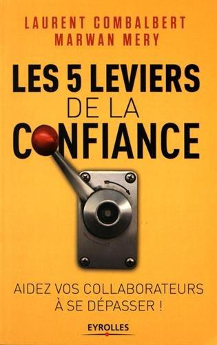 Les 5 leviers de la confiance: Aider vos collaborateurs à se dépasser par Laurent Combalbert