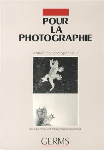 Pour la photographie, Tome III : la vision non photographique