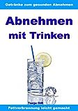 Abnehmen mit Trinken - Getränke zum gesunden Abnehmen - Fettverbrennung leicht gemacht