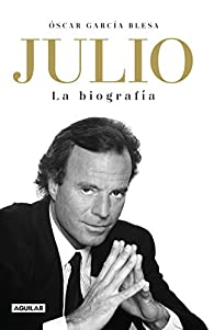 Julio Iglesias. La Biografía par Óscar García Blesa