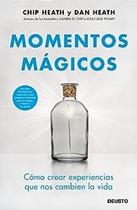 Momentos mágicos: Cómo crear ocasiones memorables en nuestras vidas par Chip Heath