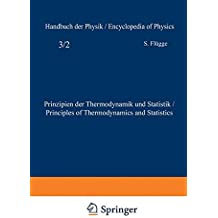 Prinzipien der Thermodynamik und Statistik / Principles of Thermodynamics and Statistics (Handbuch der Physik Encyclopedia of Physics / Prinzipien . . . Physics) (German and English Edition)
