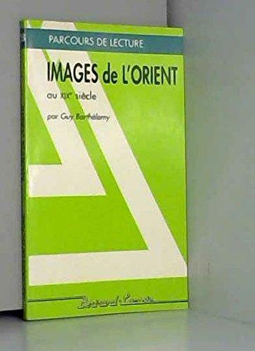 IMAGES DE L ORIENT AU XIX E SIECLE-PARCOURS DE LECTURE