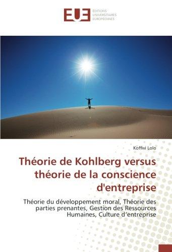Theorie de Kohlberg versus theorie de la conscience d'entreprise: Theorie du developpement moral, theorie des parties prenantes, Gestion des Ressources Humaines par Koffivi Lolo