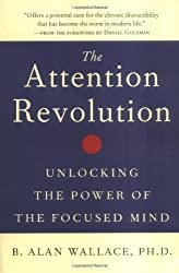 The Attention Revolution: Unlocking the Power of the Focused Mind by B. Alan Wallace (2006-04-13)