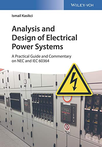 Analysis and Design of Electrical Power Systems: A Practical Guide and Commentary on NEC and Iec 60364 -
