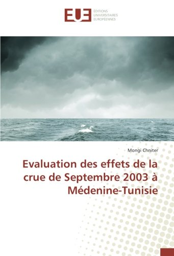 Evaluation des effets de la crue de Septembre 2003 A Medenine-Tunisie (OMN.UNIV.EUROP.) por Mongi Chniter