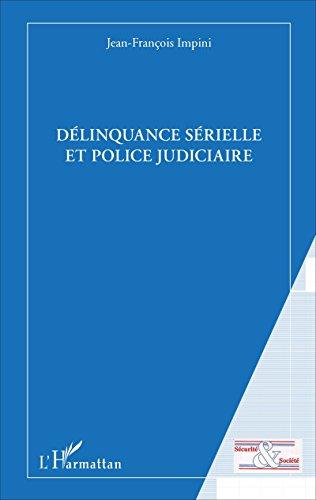 Délinquance sérielle et police judiciaire (Sécurité et société) par Jean-François Impini